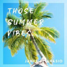 James Attanasio Those Summer Vibes