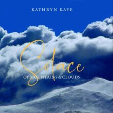 Kathryn Kaye Solace of Mountains and Clouds