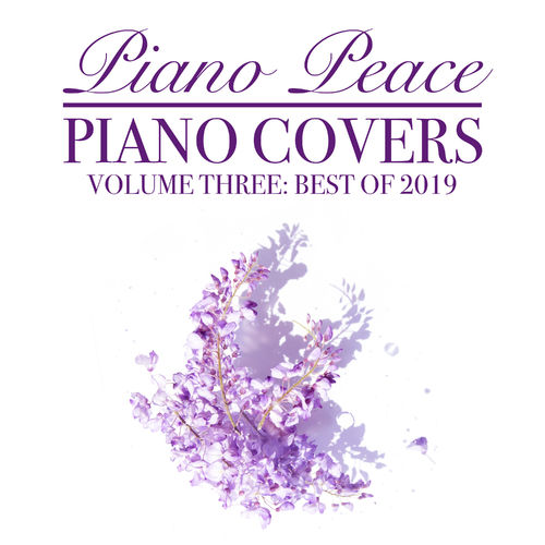 Piano Peace Piano Covers, Vol. 3 (Best of 2019)