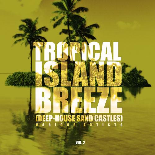 Tropical Island Breeze, Vol. 2 (Deep-House Sand Castles)