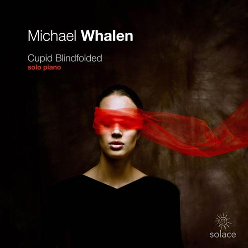 Michael Whalen Cupid Blindfolded: Solo Piano
