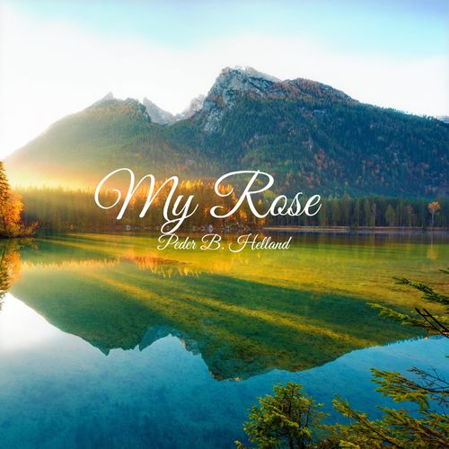 Peder B. Helland My Rose