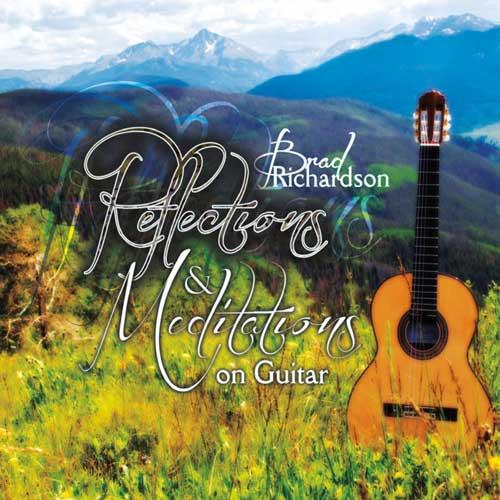 Brad Richardson Reflections & Meditations On Guitar