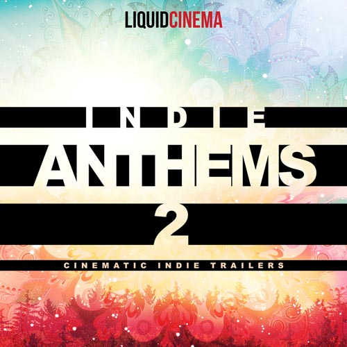 Liquid Cinema Indie Anthems 2