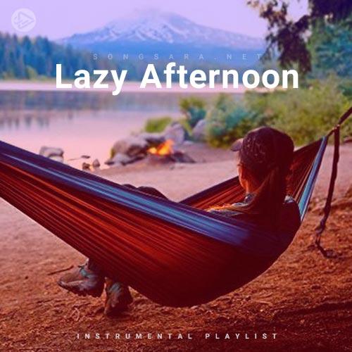 Lazy Afternoon (Playlist By SONGSARA.NET)