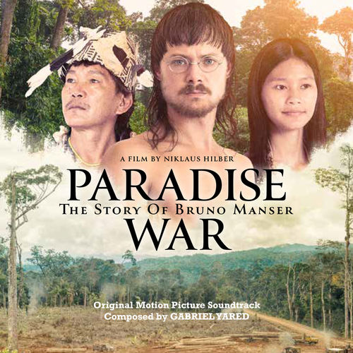 Gabriel Yared Paradise War: The Story of Bruno Manser