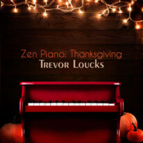 Trevor Loucks Zen Piano: Thanksgiving