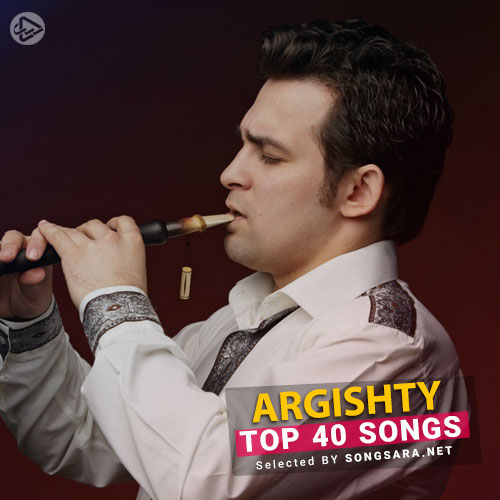 TOP 40 Songs Argishty