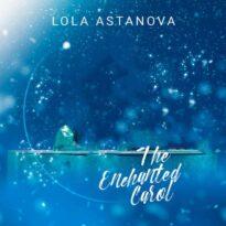 Lola Astanova The Enchanted Carol (Carol of the Bells)