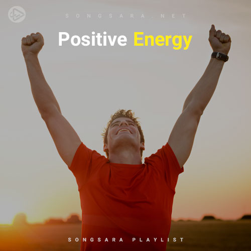 Positive Energy (Playlist By SONGSARA.NET)