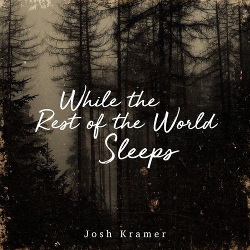 Josh Kramer While the Rest of the World Sleeps