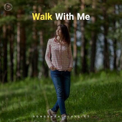 Walk With Me (Playlist By SONGSARA.NET)