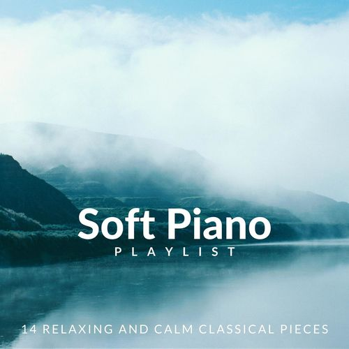 Soft Piano Playlist: 14 Relaxing and Calm Classical Pieces