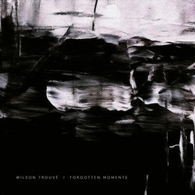 Wilson Trouvé Forgotten Moments