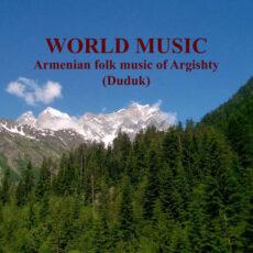 World Music. Armenian Folk Music of Argishty (Duduk)