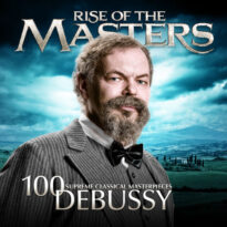 Debussy - 100 Supreme Classical Masterpieces: Rise of the Masters