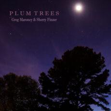 Greg Maroney, Sherry Finzer Plum Trees