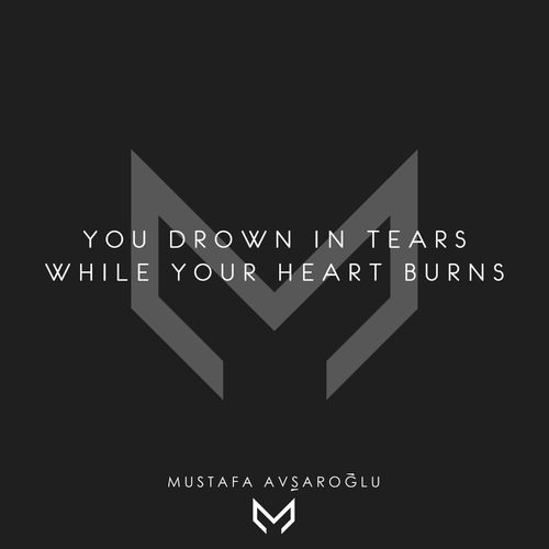 Mustafa Avşaroğlu You Drown in Tears While Your Heart Burns