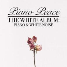 Piano Peace The White Album: Piano & White Noise