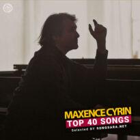 TOP 40 Songs Maxence Cyrin