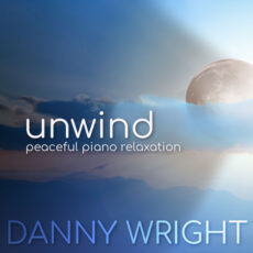 Danny Wright Unwind: Peaceful Piano Relaxation
