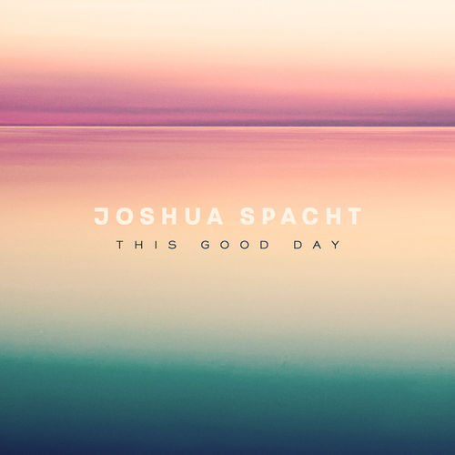 Joshua Spacht This Good Day