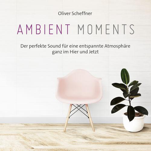Oliver Scheffner Ambient Moments