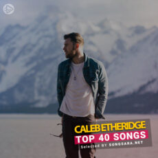 TOP 40 Songs Caleb Etheridge (Selected BY SONGSARA.NET)