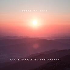 Sol Rising, DJ Taz Rashid Awake My Soul