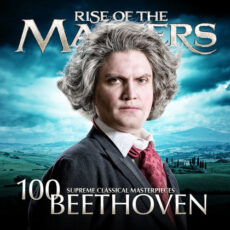 Beethoven - 100 Supreme Classical Masterpieces: Rise of the Masters