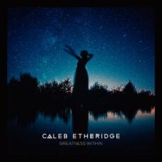 Caleb Etheridge Greatness Within