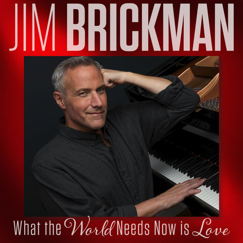 Jim Brickman What The World Needs Now Is Love