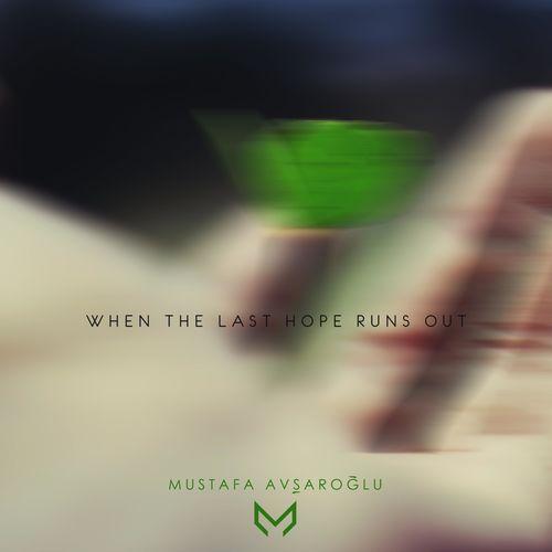 Mustafa Avşaroğlu When the Last Hope Runs Out