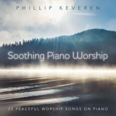 Phillip Keveren Soothing Piano Worship: 20 Peaceful Worship Songs On Piano
