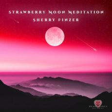 Sherry Finzer Strawberry Moon Meditation