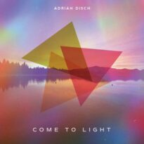 Adrian Disch Come to Light