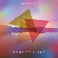 Adrian Disch Come to Light