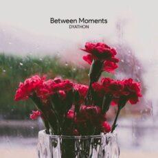 DYATHON Between Moments