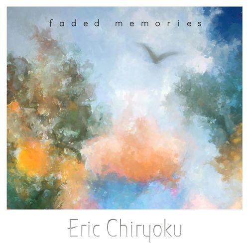 Eric Chiryoku Faded Memories