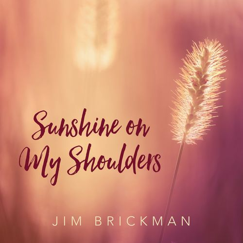 Jim Brickman Sunshine On My Shoulders