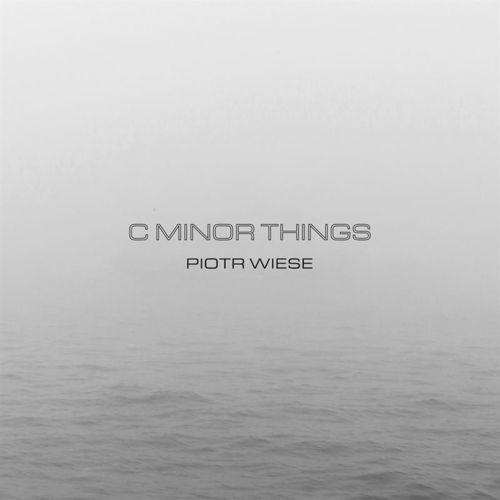 Piotr Wiese C Minor Things