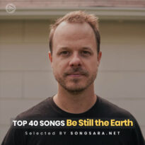 TOP 40 Songs Be Still the Earth (Selected BY SONGSARA.NET)