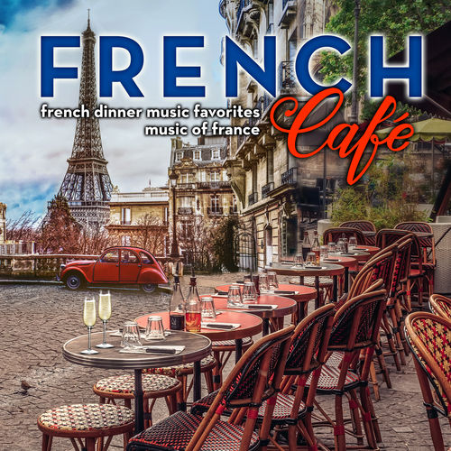 French Café: French Dinner Music Favorites - Music of France