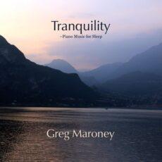 Greg Maroney Tranquility (Piano Music for Sleep)