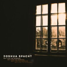 Joshua Spacht Wait for the Morning
