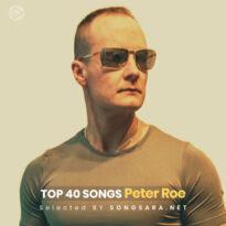 TOP 40 Songs Peter Roe (Selected BY SONGSARA.NET)