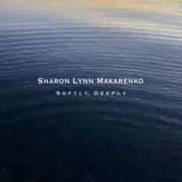 Sharon Lynn Makarenko Softly, Deeply
