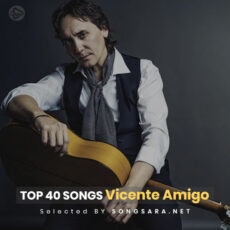 TOP 40 Songs Vicente Amigo (Selected BY SONGSARA.NET)