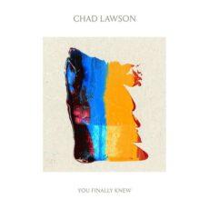 Chad Lawson You Finally Knew