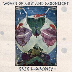 Greg Maroney Woven of Mist and Moonlight